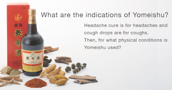 What are the indications of Yomeishu? Headache cure is for headaches and cough drops are for coughs. Then, for what physical conditions is Yomeishu used?