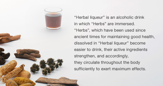 ũerbal liqueurǁis an alcoholic drink in which ũerbsǁare immersed. ũerbsǍ which have been used since ancient times for maintaining good health, dissolved in ũerbal liqueurǁbecome easier to drink, their active ingredients strengthen, and accordingly, they circulate throughout the body sufficiently to exert maximum effects.